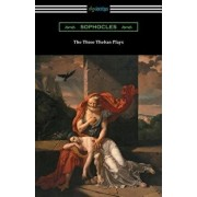 The Three Theban Plays: Antigone, Oedipus the King, and Oedipus at Colonus (Translated by Francis Storr with Introductions by Richard C. Jebb), Paperback/Sophocles