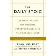 Daily Stoic : 366 Meditations on Wisdom, Perseverance, and the Art of Living: Featuring New Translations of Seneca, Epictetus, and Marcus Aurelius/Ryan Holiday, Steve Hanselman