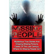 Missing People: Mysterious True Stories and Gripping Missing Persons Cases of the Last Century: Where Do Missing People Go?, Paperback/Seth Balfour