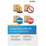 Practical Guide to SAP Gts: Part 2: Preference and Customs Management, Paperback/Rajen Iyer