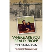 Where Are You Really From?. Kola Kubes and Gelignite, Secrets and Lies - the True Story of an Extraordinary Family, Paperback/Tim Brannigan