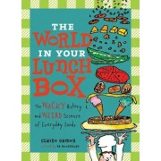 The World in Your Lunch Box: The Wacky History and Weird Science of Everyday Foods, Paperback