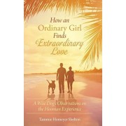 How an Ordinary Girl Finds Extraordinary Love: A Wise Dog's Observations on the Hooman Experience, Hardcover/Tammie Homeyer Shelton