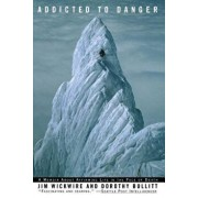 Addicted to Danger: Affirming Life in the Face of Death, Paperback/Jim Wickwire