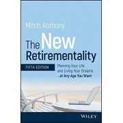The New Retirementality: Planning Your Life and Living Your Dreams...at Any Age You Want, Paperback/Mitch Anthony