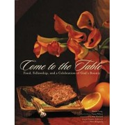 Come to the Table: Food, Fellowship, and a Celebration of God's Bounty, Hardcover/Benita Long