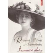 Insemnari zilnice vol.7 - Regina Maria a Romaniei
