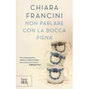 Chiara Francini Non parlare con la bocca piena ISBN:9788817101332