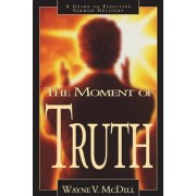 The Moment of Truth: A Guide to Effective Sermon Delivery, Paperback