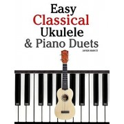 Easy Classical Ukulele & Piano Duets: Featuring Music of Bach, Mozart, Beethoven, Vivaldi and Other Composers. in Standard Notation and Tab, Paperback/Marc
