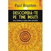 Descopera-te pe tine insuti. Isus, Krishna si calea catre iluminare/Paul Brunton