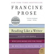 Reading Like a Writer: A Guide for People Who Love Books and for Those Who Want to Write Them, Paperback/Francine Prose