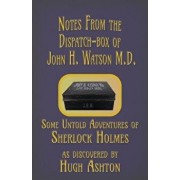 Notes from the Dispatch-Box of John H. Watson M.D.: Some Untold Adventures of Sherlock Holmes, Paperback/Hugh Ashton