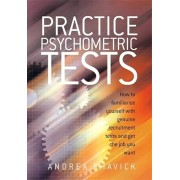 Practice Psychometric Tests. How to Familiarise Yourself with Genuine Recruitment Tests and Get the Job you Want, Paperback/Andrea Shavick