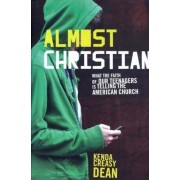 Almost Christian: What the Faith of Our Teenagers Is Telling the American Church, Hardcover