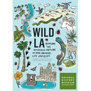 Wild La: Explore the Amazing Nature in and Around Los Angeles, Paperback/Natural History Museum of Los Angeles Co