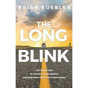 The Long Blink: The True Story of Trauma, Forgiveness, and One Man's Fight for Safer Roads, Paperback/Brian Kuebler