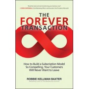 The Forever Transaction: How to Build a Subscription Model So Compelling, Your Customers Will Never Want to Leave, Hardcover/Robbie Kellman Baxter