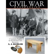 Civil War Woodworking: 17 Authentic Projects for Woodworkers and Reenactors, Paperback