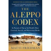The Aleppo Codex: In Pursuit of One of the World's Most Coveted, Sacred, and Mysterious Books, Paperback/Matti Friedman