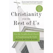 Christianity for the Rest of Us: How the Neighborhood Church Is Transforming the Faith, Paperback