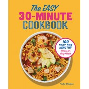 The Easy 30-Minute Cookbook: 100 Fast and Healthy Recipes for Busy People, Paperback/Taylor Ellingson