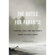 The Battle for Paradise: Surfing, Tuna, and One Town's Quest to Save a Wave, Hardcover/Jeremy Evans