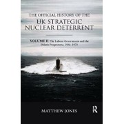 The Official History of the UK Strategic Nuclear Deterrent: Volume II: The Labour Government and the Polaris Programme, 1964-1970/Matthew Jones