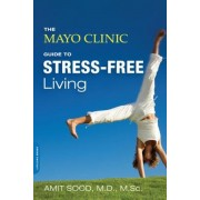 The Mayo Clinic Guide to Stress-Free Living, Paperback