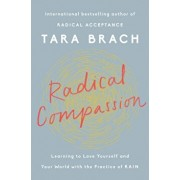 Radical Compassion: Learning to Love Yourself and Your World with the Practice of Rain, Hardcover/Tara Brach