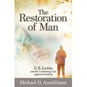 The Restoration of Man: C.S. Lewis and the Continuing Case Against Scientism, Paperback/Michael D. Aeschliman