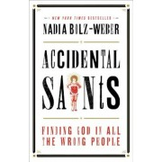 Accidental Saints: Finding God in All the Wrong People, Paperback
