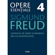 Opere Esentiale, vol. 4 - Cuvantul de spirit si raportul sau cu inconstientul/Sigmund Freud