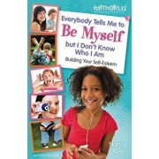 Everybody Tells Me to Be Myself But I Don't Know Who I Am, Revised Edition, Paperback/Nancy N. Rue