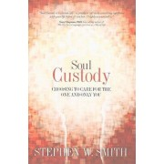 Soul Custody: Choosing to Care for the One and Only You, Paperback/Stephen W. Smith