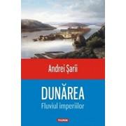 Dunarea. Fluviul imperiilor/Andrei Sarii