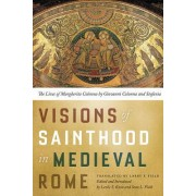 Visions of Sainthood in Medieval Rome: The Lives of Margherita Colonna by Giovanni Colonna and Stefania