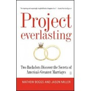 Project Everlasting: Two Bachelors Discover the Secrets of America's Greatest Marriages, Paperback/Mathew Boggs
