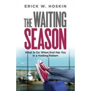 The Waiting Season: What to Do When God Has You in a Holding Pattern, Paperback/Erick W. Hoskin