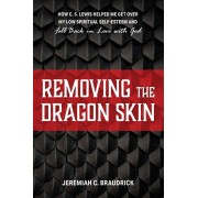Removing the Dragon Skin: How C.S. Lewis Helped Me Get Over My Low Spiritual Self-Esteem and Fall Back in Love with God, Paperback/Jeremiah C. Braudrick