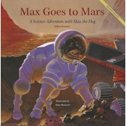 Max Goes to Mars: A Science Adventure with Max the Dog, Hardcover/Jeffrey Bennett