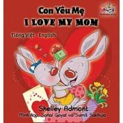 I Love My Mom (Vietnamese Baby Book, Bilingual Vietnamese English Books): Vietmanese for Kids, Hardcover/Shelley Admont