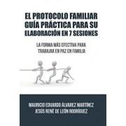 El Protocolo Familiar Gu a Pr ctica Para Su Elaboraci n En 7 Sesiones: La Forma M s Efectiva Para Trabajar En Paz En Familia, Hardcover/Alvarez De Leon