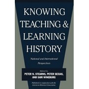 Knowing, Teaching and Learning History: National and International Perspectives, Paperback/Peter N. Stearns