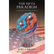 The Fifth Paradigm: A 21st Century Strategy for America, Paperback/Joel Cawley