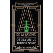 A de la arsenic otravurile Agathei Christie - Kathryn Harkup