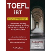 TOEFL Ibt Preparation Book: Test Prep for Reading, Listening, Speaking, & Writing on the Test of English as a Foreign Language, Paperback