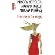 Femeia in rosu - Mircea Nedelciu Adriana Babeti Mircea Mihaies