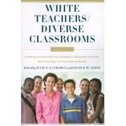 White Teachers / Diverse Classrooms: Creating Inclusive Schools, Building on Students' Diversity, and Providing True Educational Equity, Paperback/Julie Landsman