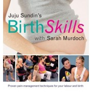 Juju Sundin's Birth Skills: Proven Pain-Management Techniques for Your Labour and Birth